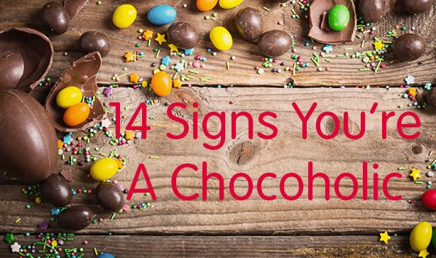 14 Signs You're A Chocoholic