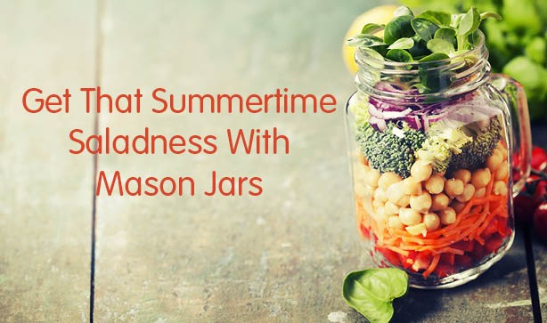 Get That Summertime Saladness With Mason Jars!