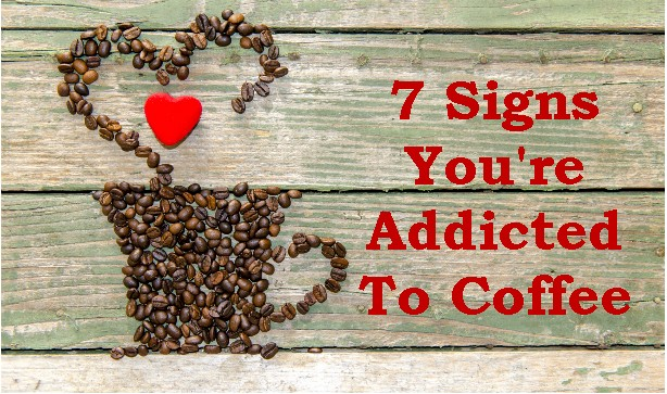 7 Signs You're Addicted To Coffee