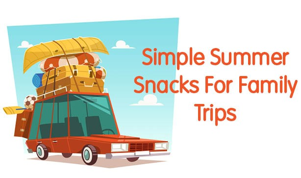 Simple Summer Snacks For Family Trips